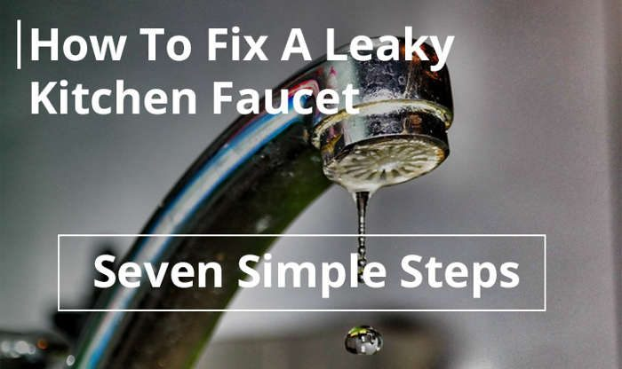 How To Fix A Leaky Kitchen Faucet In Seven Simple Steps