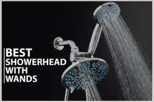 TOP 10 BEST SHOWERHEAD WITH WANDS REVIEWED AND RATED FOR QUALITY